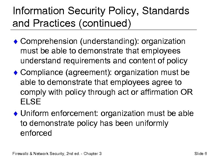 Information Security Policy, Standards and Practices (continued) ¨ Comprehension (understanding): organization must be able