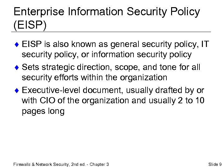 Enterprise Information Security Policy (EISP) ¨ EISP is also known as general security policy,