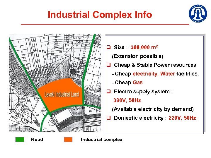 Industrial Complex Info q Size : 300, 000 m 2 (Extension possible) q Cheap