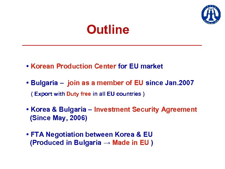 Outline • Korean Production Center for EU market • Bulgaria – join as a