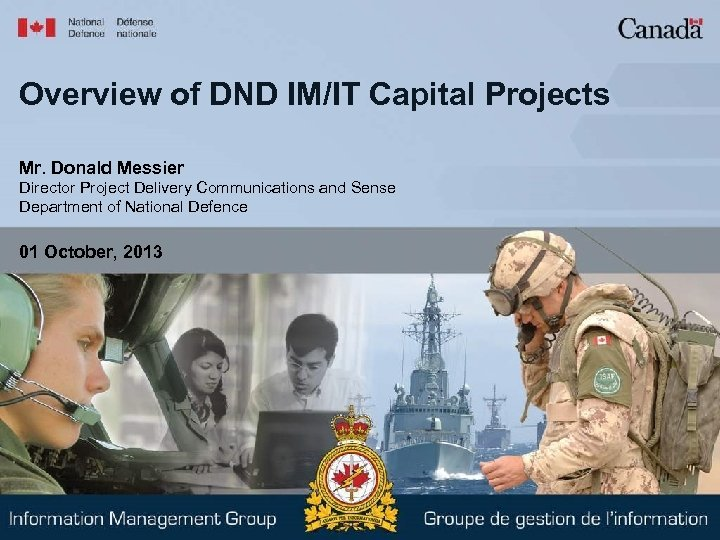Overview of DND IM/IT Capital Projects Mr. Donald Messier Director Project Delivery Communications and
