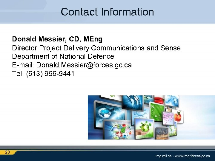 Contact Information Donald Messier, CD, MEng Director Project Delivery Communications and Sense Department of