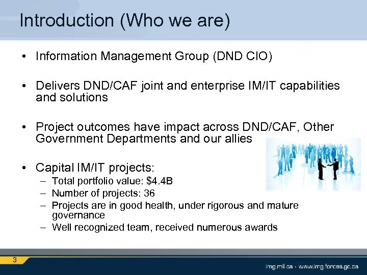 Introduction (Who we are) • Information Management Group (DND CIO) • Delivers DND/CAF joint