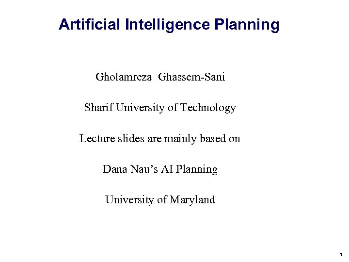 Artificial Intelligence Planning Gholamreza Ghassem-Sani Sharif University of Technology Lecture slides are mainly based