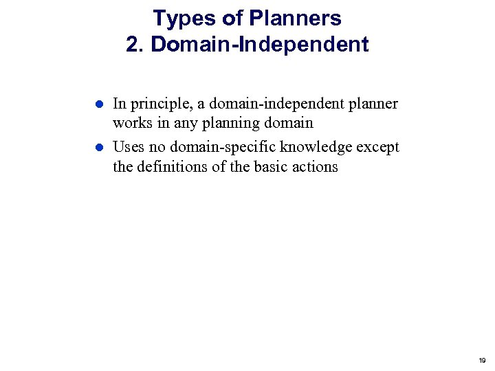 Types of Planners 2. Domain-Independent In principle, a domain-independent planner works in any planning