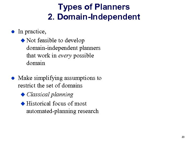 Types of Planners 2. Domain-Independent In practice, Not feasible to develop domain-independent planners that