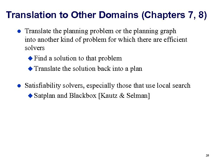 Translation to Other Domains (Chapters 7, 8) Translate the planning problem or the planning