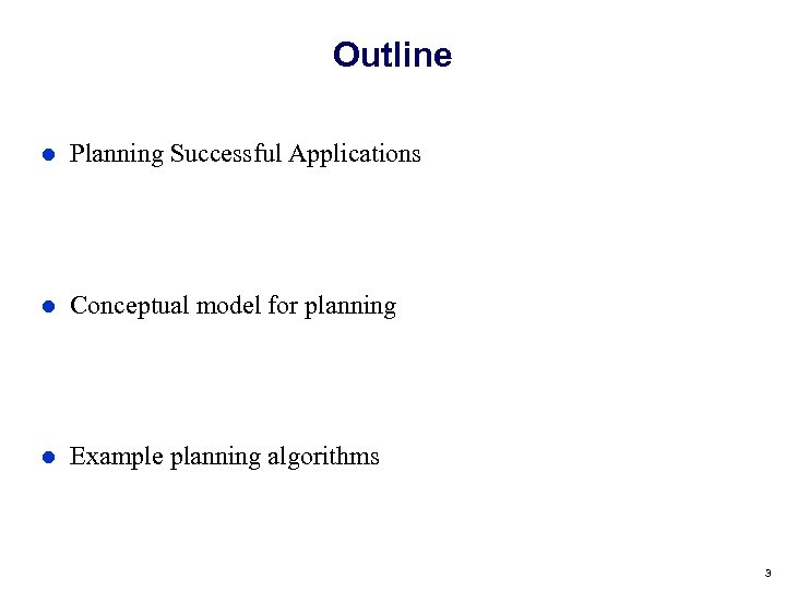 Outline Planning Successful Applications Conceptual model for planning Example planning algorithms 3
