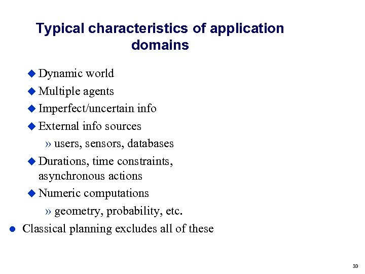 Typical characteristics of application domains Dynamic world Multiple agents Imperfect/uncertain info External info sources