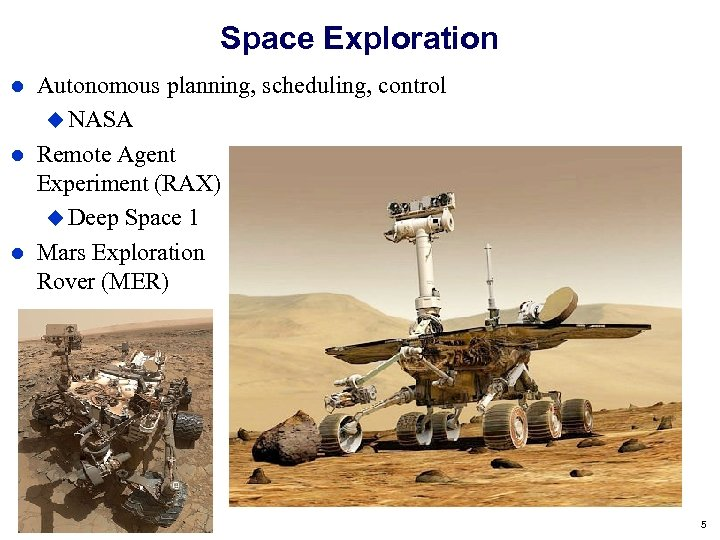 Space Exploration Autonomous planning, scheduling, control NASA Remote Agent Experiment (RAX) Deep Space 1