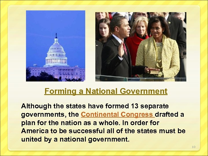 Forming a National Government Although the states have formed 13 separate governments, the Continental