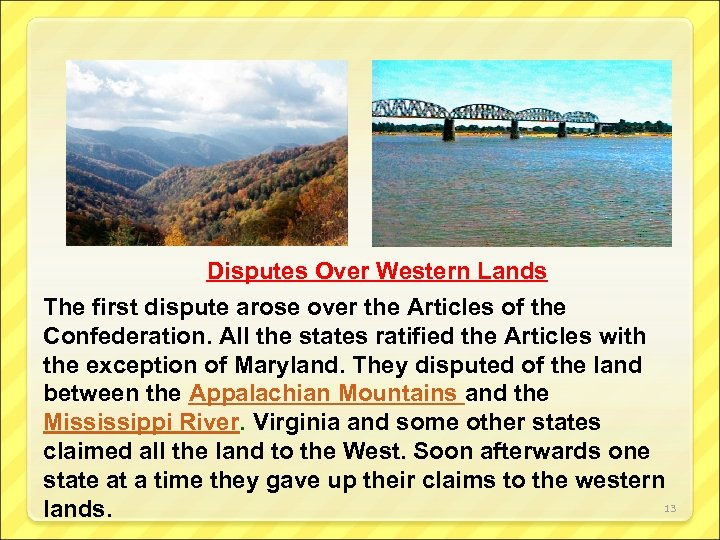 Disputes Over Western Lands The first dispute arose over the Articles of the Confederation.
