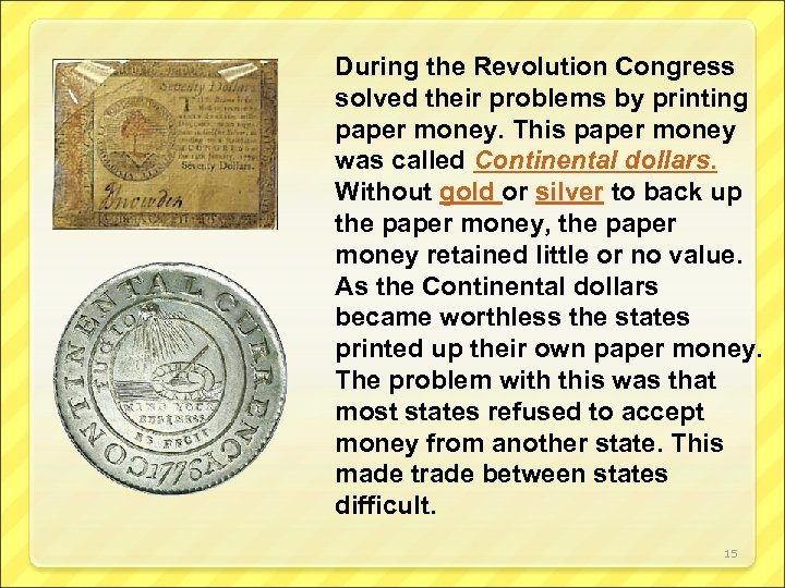 During the Revolution Congress solved their problems by printing paper money. This paper money