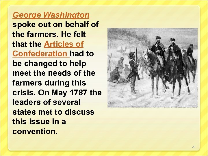 George Washington spoke out on behalf of the farmers. He felt that the Articles