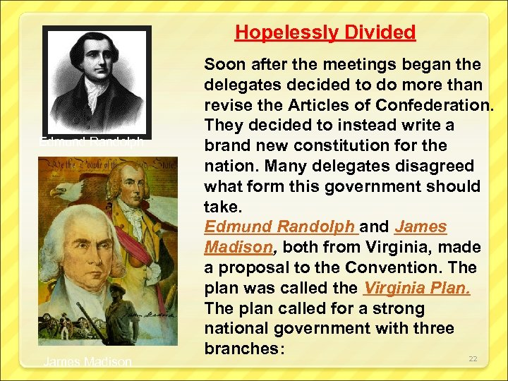 Hopelessly Divided Edmund Randolph James Madison Soon after the meetings began the delegates decided
