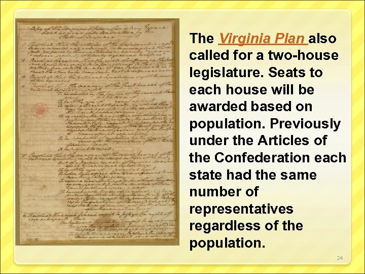 The Virginia Plan also called for a two-house legislature. Seats to each house will