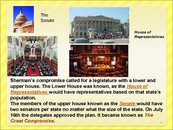 The Senate House of Representatives Sherman's compromise called for a legislature with a lower