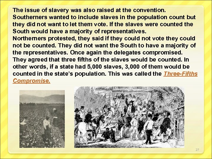 The issue of slavery was also raised at the convention. Southerners wanted to include