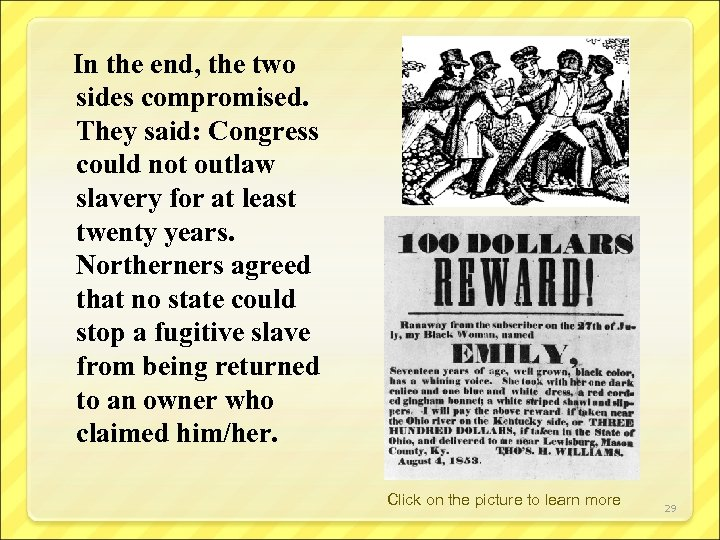 In the end, the two sides compromised. They said: Congress could not outlaw slavery