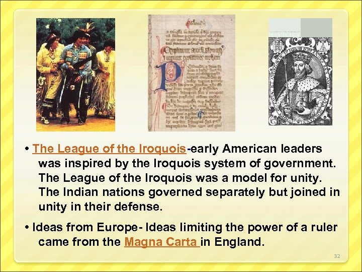 • The League of the Iroquois-early American leaders was inspired by the Iroquois