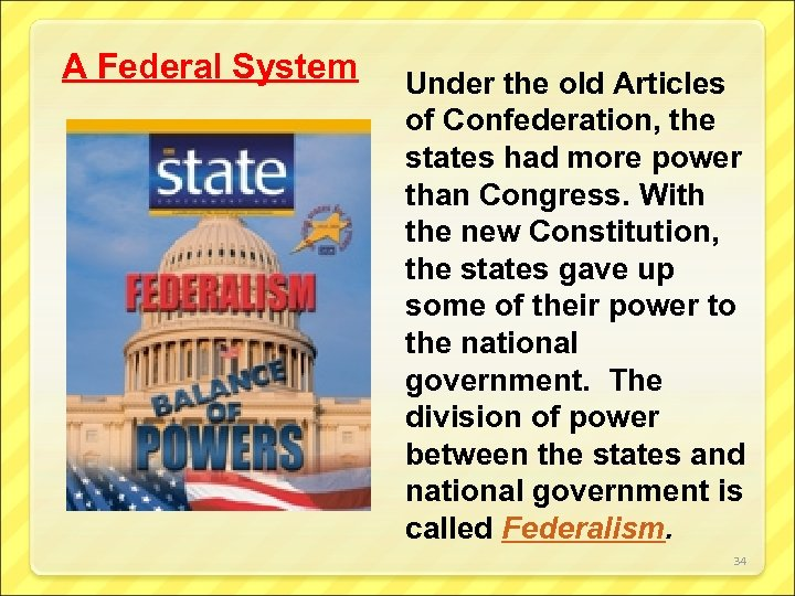 A Federal System Under the old Articles of Confederation, the states had more power
