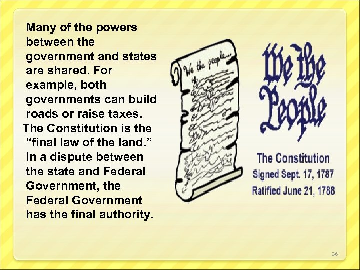Many of the powers between the government and states are shared. For example, both