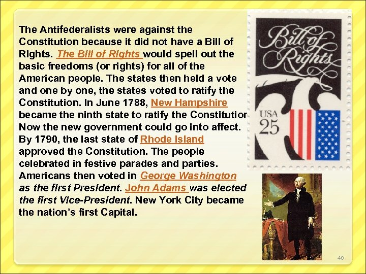 The Antifederalists were against the Constitution because it did not have a Bill of