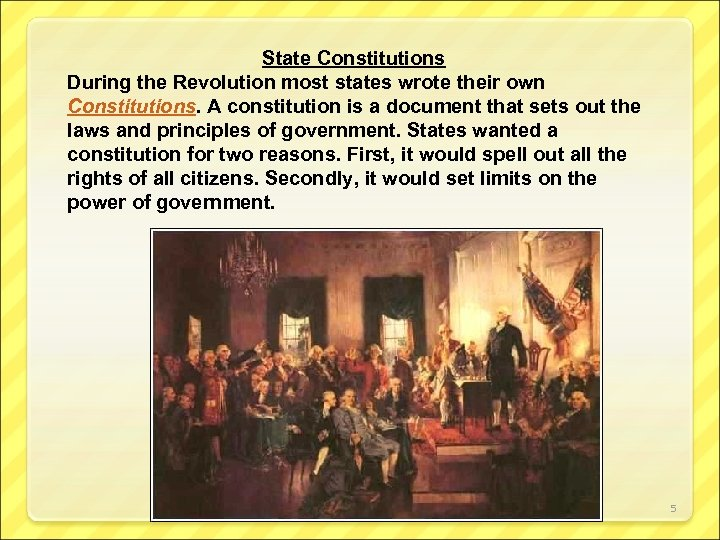 State Constitutions During the Revolution most states wrote their own Constitutions. A constitution is