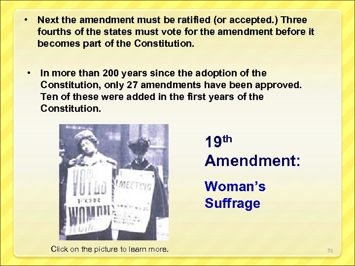 • Next the amendment must be ratified (or accepted. ) Three fourths of