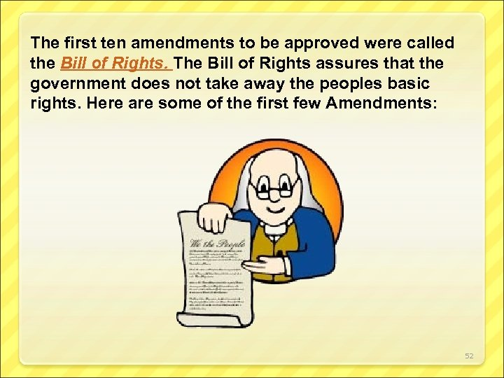 The first ten amendments to be approved were called the Bill of Rights. The