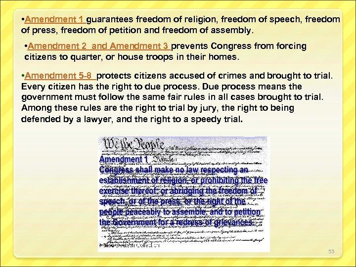 • Amendment 1 guarantees freedom of religion, freedom of speech, freedom of press,