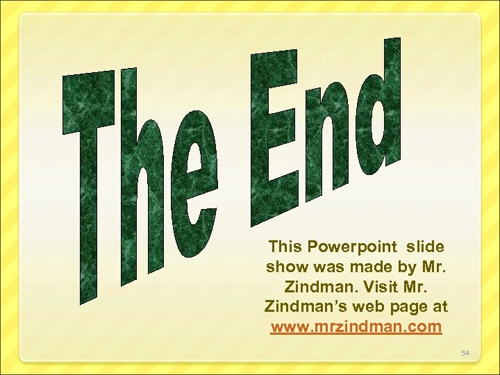 This Powerpoint slide show was made by Mr. Zindman. Visit Mr. Zindman's web page