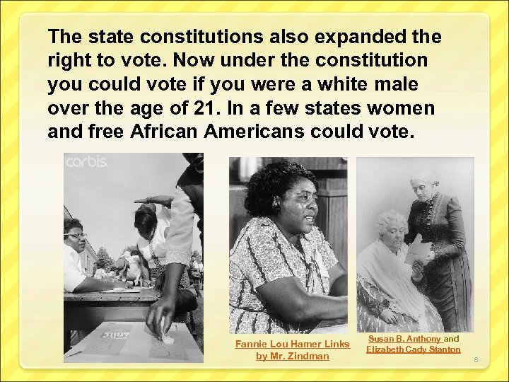 The state constitutions also expanded the right to vote. Now under the constitution you