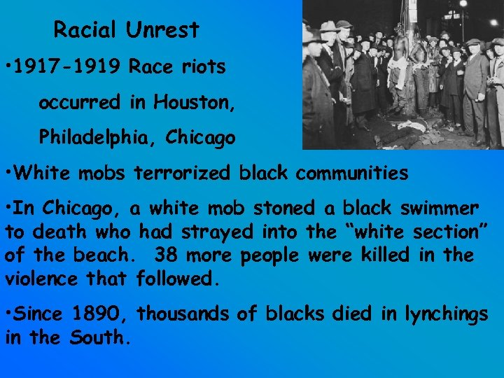 Racial Unrest • 1917 -1919 Race riots occurred in Houston, Philadelphia, Chicago • White