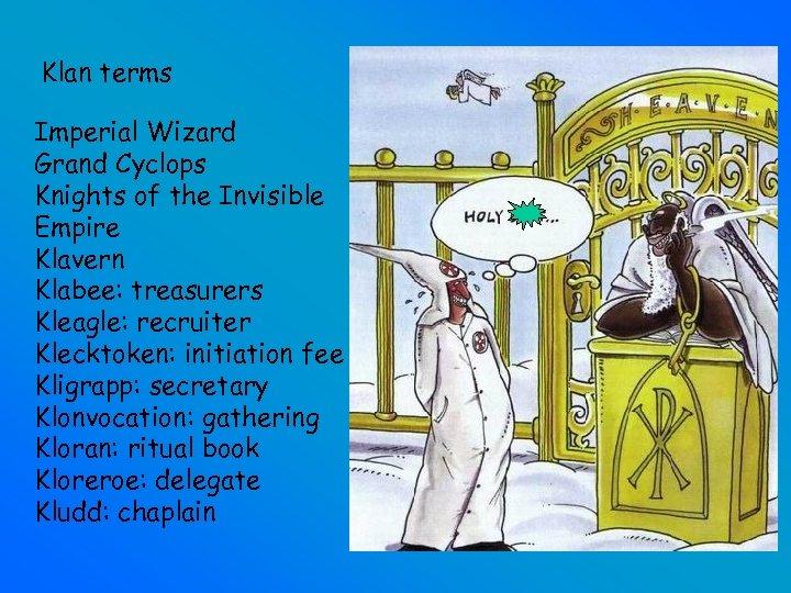 Klan terms Imperial Wizard Grand Cyclops Knights of the Invisible Empire Klavern Klabee: treasurers