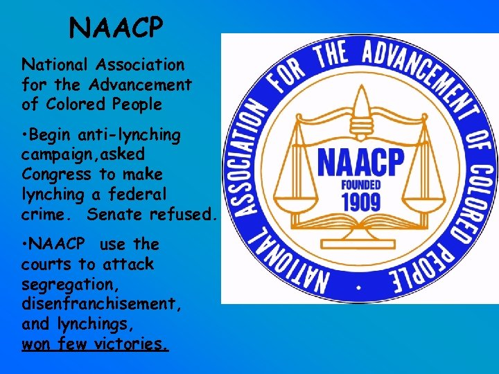 NAACP National Association for the Advancement of Colored People • Begin anti-lynching campaign, asked