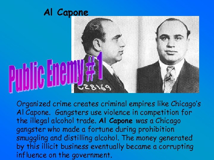 Al Capone Organized crime creates criminal empires like Chicago's Al Capone. Gangsters use violence