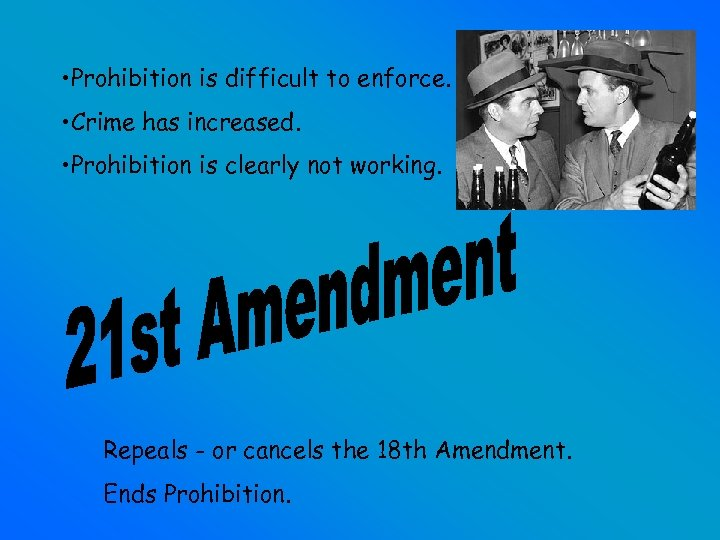 • Prohibition is difficult to enforce. • Crime has increased. • Prohibition is