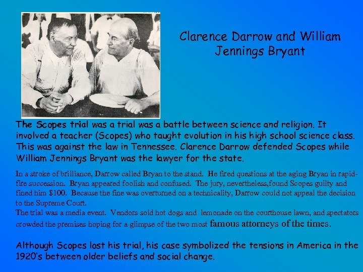 Clarence Darrow and William Jennings Bryant The Scopes trial was a battle between science