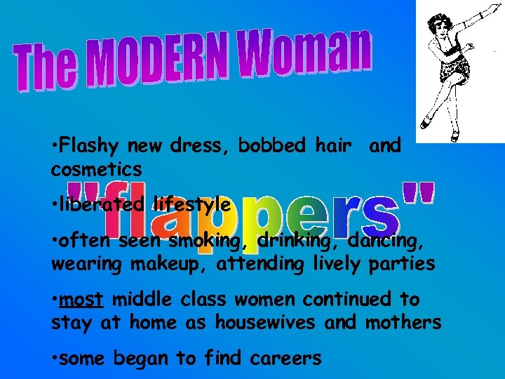 • Flashy new dress, bobbed hair and cosmetics • liberated lifestyle • often