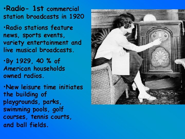• Radio- 1 st commercial station broadcasts in 1920 • Radio stations feature