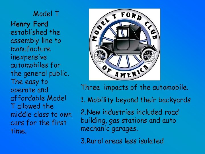 Model T Henry Ford established the assembly line to manufacture inexpensive automobiles for the