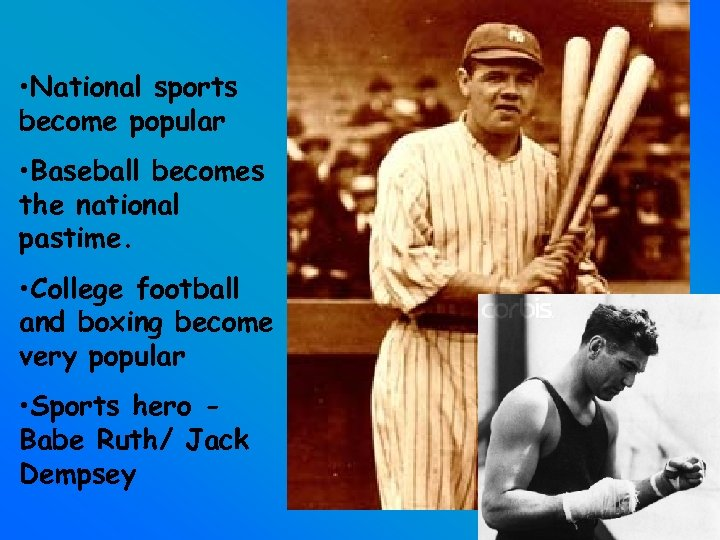 • National sports become popular • Baseball becomes the national pastime. • College