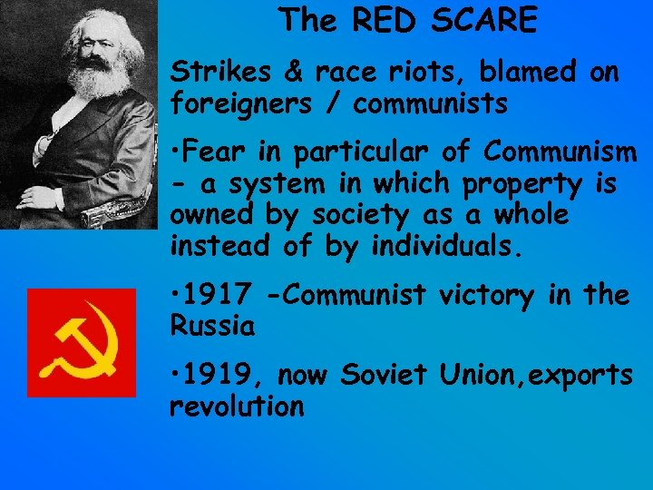 The RED SCARE Strikes & race riots, blamed on foreigners / communists • Fear