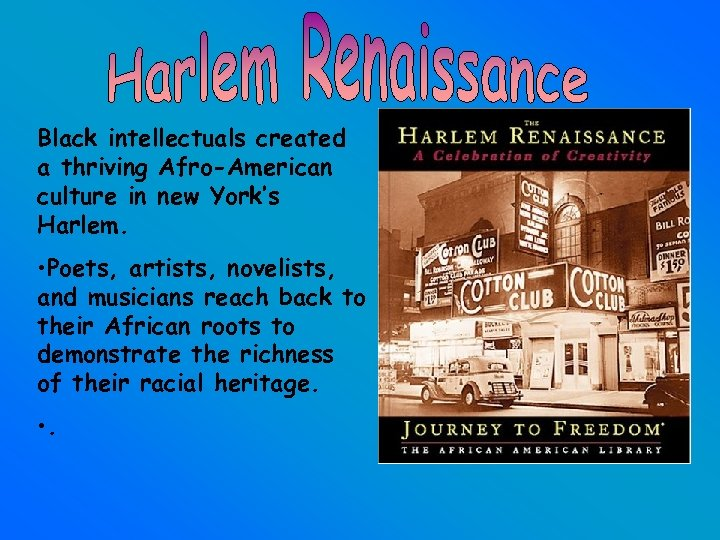 Black intellectuals created a thriving Afro-American culture in new York's Harlem. • Poets, artists,