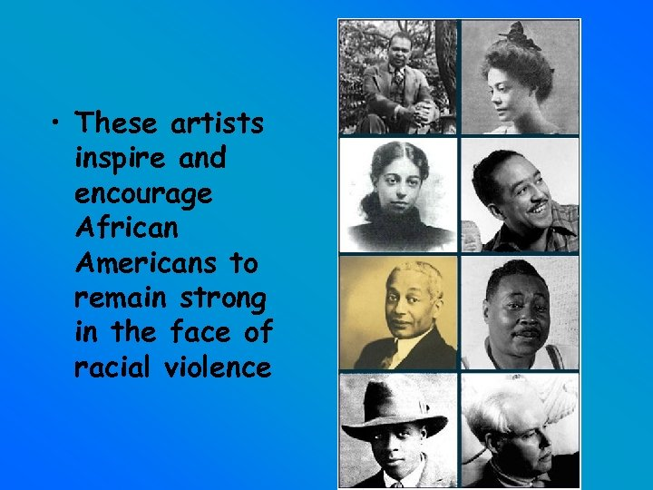 • These artists inspire and encourage African Americans to remain strong in the