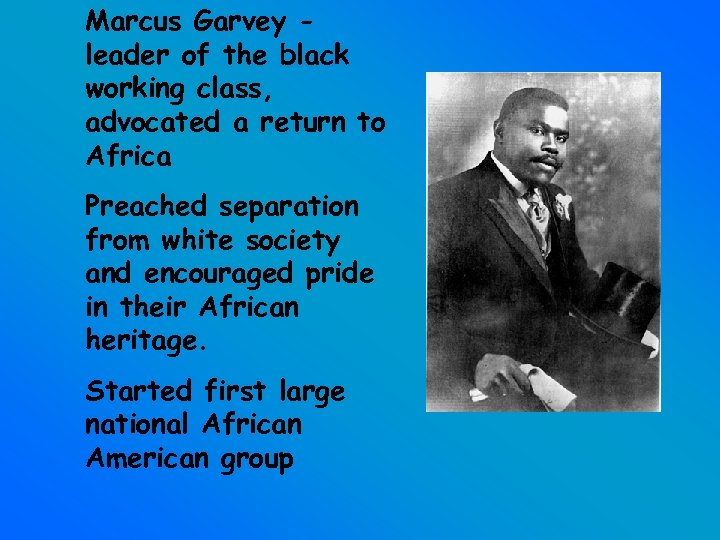 Marcus Garvey leader of the black working class, advocated a return to Africa Preached