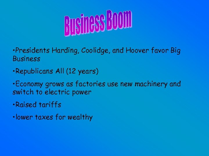 • Presidents Harding, Coolidge, and Hoover favor Big Business • Republicans All (12