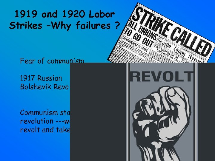 1919 and 1920 Labor Strikes –Why failures ? Fear of communism 1917 Russian Bolshevik
