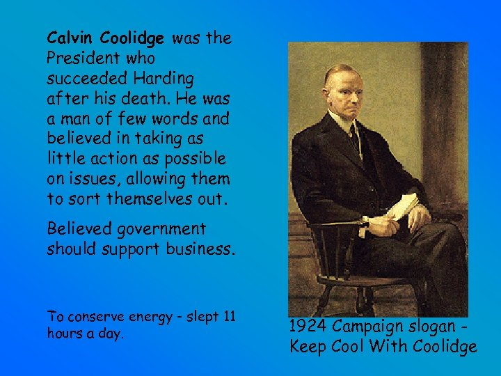 Calvin Coolidge was the President who succeeded Harding after his death. He was a